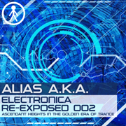 Alias A.K.A. - Electronica Re-Exposed 002 - Ascendant Heights In The Golden Era Of Trance