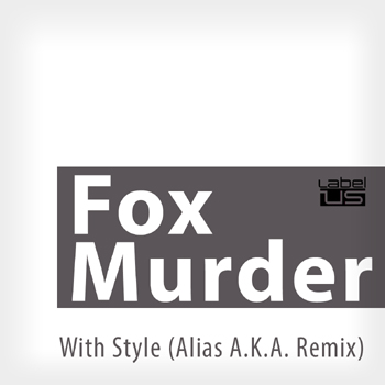 Label Us Records LBLS028 - Fox Murder 'With Style (Alias A.K.A. Remix)'