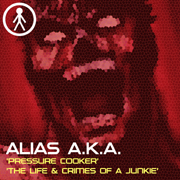 ALIASAKAS004 - Alias A.K.A. 'Pressure Cooker' / 'The Life & Crimes Of A Junkie'