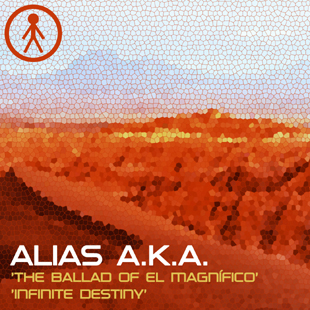 ALIASAKAS013 - Alias A.K.A. 'The Ballad Of El Magnífico' / 'Infinite Destiny'