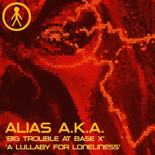 ALIASAKAS017 - Alias A.K.A. 'Big Trouble At Base X' / 'A Lullaby For Loneliness'